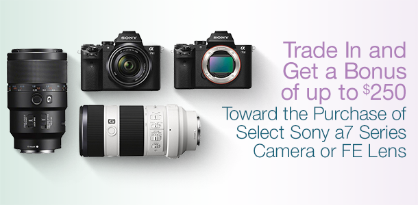 Save Big on Select Sony a7-Series Cameras and FE Lenses with a Qualifying Trade-in